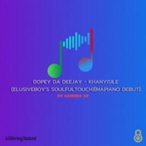 Dopey Da Deejay - Khanyisile (Elusiveboy's Soulfulmix) [Mapiano Debut]